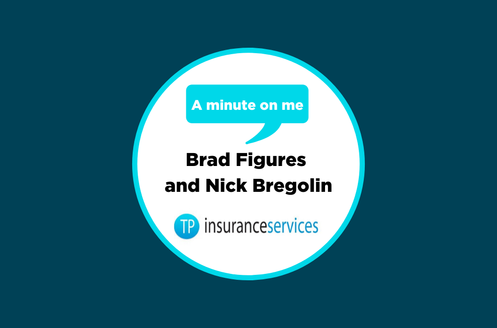 A minute on me - Brad Figures and Nick Bregolin, TP Insurance Services